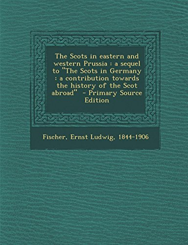 9781289644505: The Scots in Eastern and Western Prussia: A Sequel to the Scots in Germany: A Contribution Towards the History of the Scot Abroad - Primary Source E