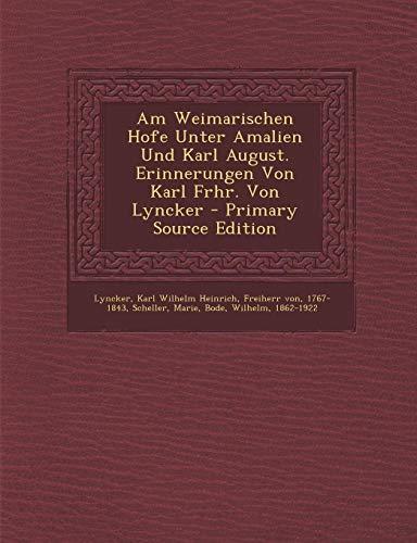 9781289644666: Am Weimarischen Hofe Unter Amalien Und Karl August. Erinnerungen Von Karl Frhr. Von Lyncker