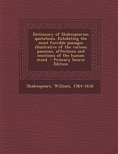 9781289646844: Dictionary of Shakespearian Quotations. Exhibiting the Most Forcible Passages Illustrative of the Various Passions, Affections and Emotions of the Human Mind