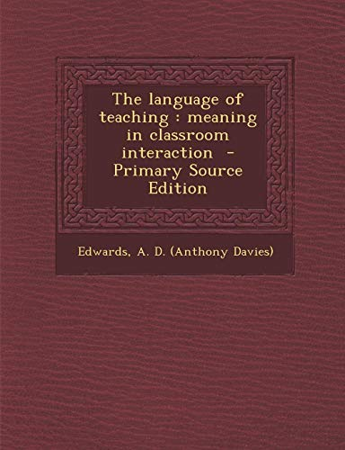 9781289654764: The Language of Teaching: Meaning in Classroom Interaction - Primary Source Edition