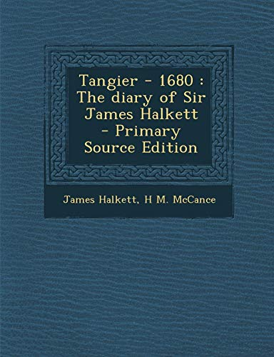 9781289657406: Tangier - 1680: The Diary of Sir James Halkett - Primary Source Edition