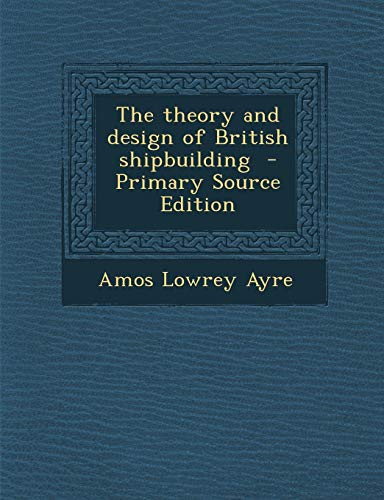 9781289657628: The Theory and Design of British Shipbuilding - Primary Source Edition