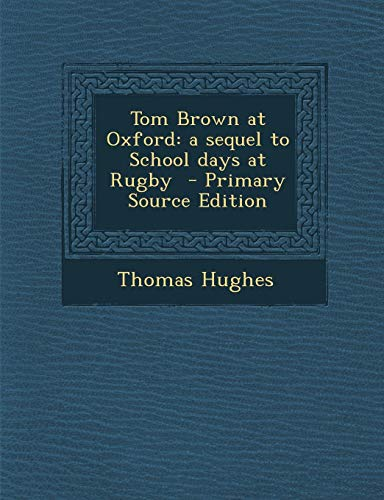 9781289657673: Tom Brown at Oxford: A Sequel to School Days at Rugby - Primary Source Edition