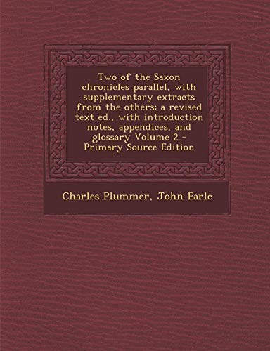 9781289658373: Two of the Saxon Chronicles Parallel, with Supplementary Extracts from the Others; A Revised Text Ed., with Introduction Notes, Appendices, and Glossa