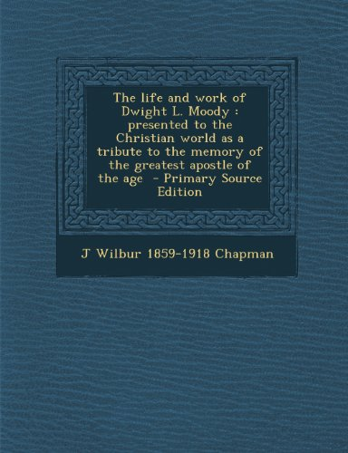 9781289658540: The life and work of Dwight L. Moody: presented to the Christian world as a tribute to the memory of the greatest apostle of the age