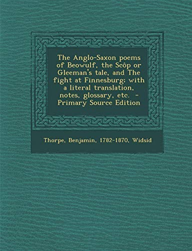 9781289661335: The Anglo-Saxon Poems of Beowulf, the Scop or Gleeman's Tale, and the Fight at Finnesburg; With a Literal Translation, Notes, Glossary, Etc. - Primary