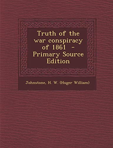 9781289662387: Truth of the war conspiracy of 1861