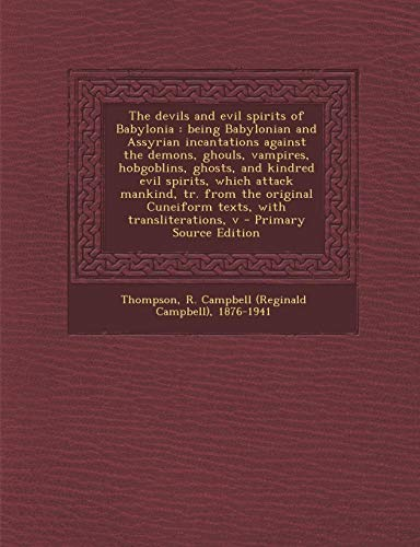 9781289671570: The Devils and Evil Spirits of Babylonia: Being Babylonian and Assyrian Incantations Against the Demons, Ghouls, Vampires, Hobgoblins, Ghosts, and Kin