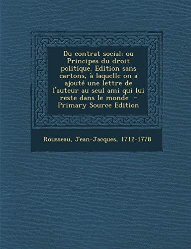 9781289673567: Du Contrat Social; Ou Principes Du Droit Politique. Edition Sans Cartons, a Laquelle on a Ajoute Une Lettre de L'Auteur Au Seul Ami Qui Lui Reste Dans
