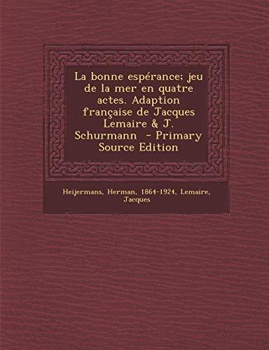 9781289675134: Bonne Esperance; Jeu de La Mer En Quatre Actes. Adaption Francaise de Jacques Lemaire & J. Schurmann