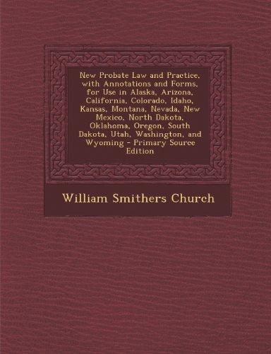 9781289687434: New Probate Law and Practice, with Annotations and Forms, for Use in Alaska, Arizona, California, Colorado, Idaho, Kansas, Montana, Nevada, New ... South Dakota, Utah, Washington, and Wyoming