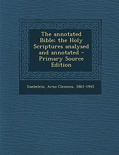 9781289687892: The annotated Bible; the Holy Scriptures analysed and annotated