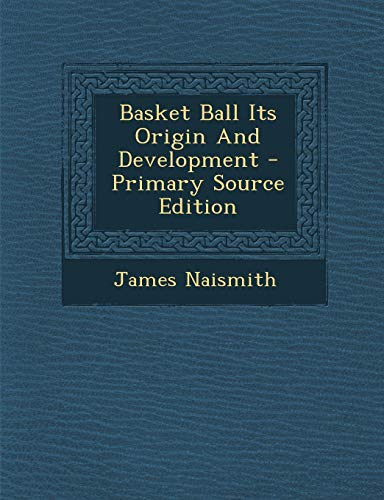 9781289688417: Basket Ball Its Origin And Development