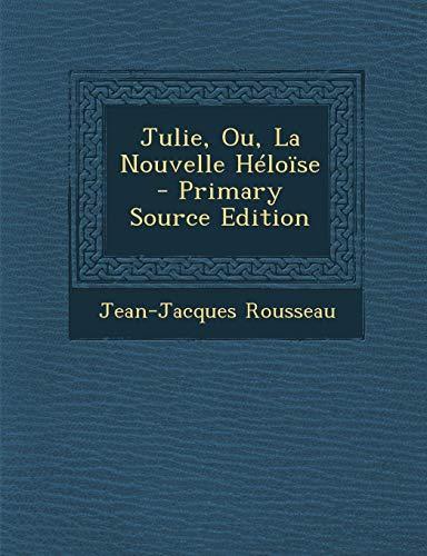 9781289689827: Julie, Ou, La Nouvelle Héloïse (French Edition)