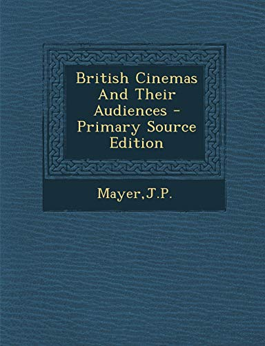 9781289691189: British Cinemas and Their Audiences - Primary Source Edition