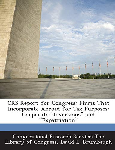 9781289698256: CRS Report for Congress: Firms That Incorporate Abroad for Tax Purposes: Corporate