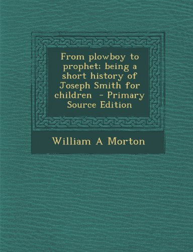 9781289702816: From plowboy to prophet; being a short history of Joseph Smith for children