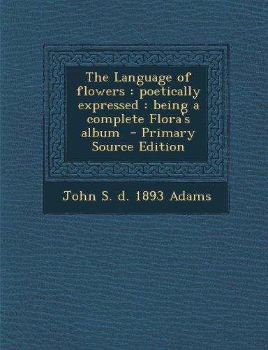 9781289703738: The Language of Flowers: Poetically Expressed: Being a Complete Flora's Album