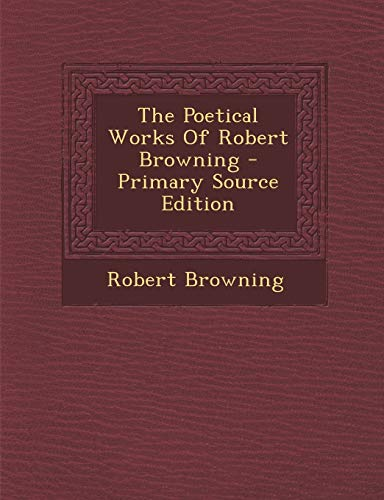 9781289705695: The Poetical Works of Robert Browning