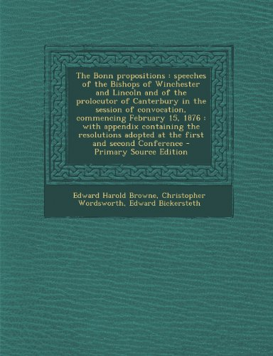 9781289706449: The Bonn propositions: speeches of the Bishops of Winchester and Lincoln and of the prolocutor of Canterbury in the session of convocation, commencing ... adopted at the first and second Conference