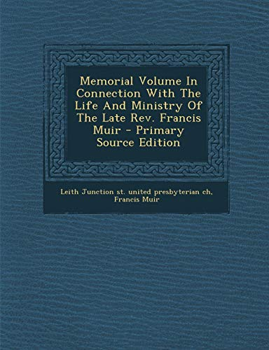 9781289707101: Memorial Volume In Connection With The Life And Ministry Of The Late Rev. Francis Muir