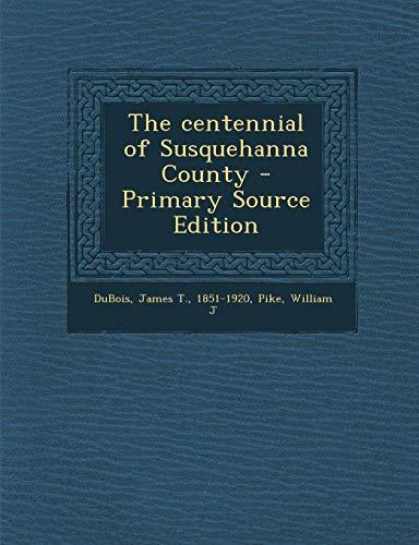 9781289709051: The centennial of Susquehanna County