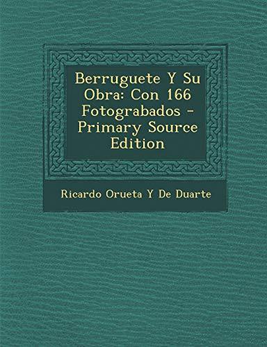 9781289716769: Berruguete y Su Obra: Con 166 Fotograbados