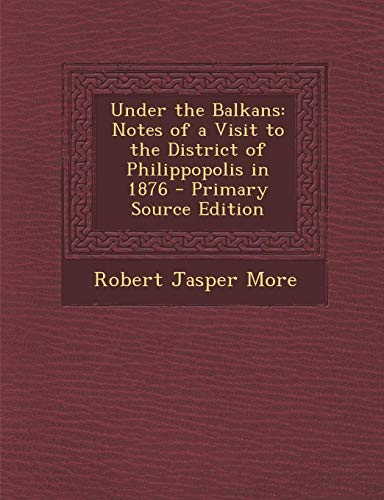 9781289717896: Under the Balkans: Notes of a Visit to the District of Philippopolis in 1876