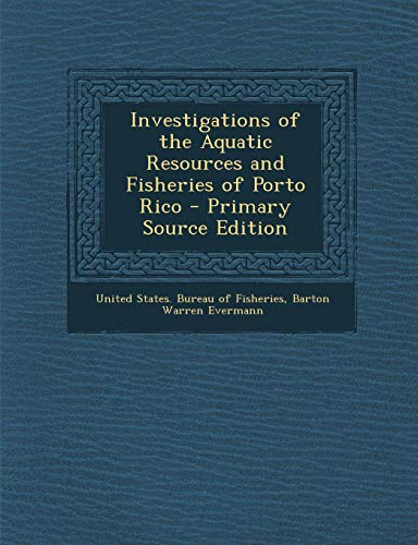 9781289719548: Investigations of the Aquatic Resources and Fisheries of Porto Rico