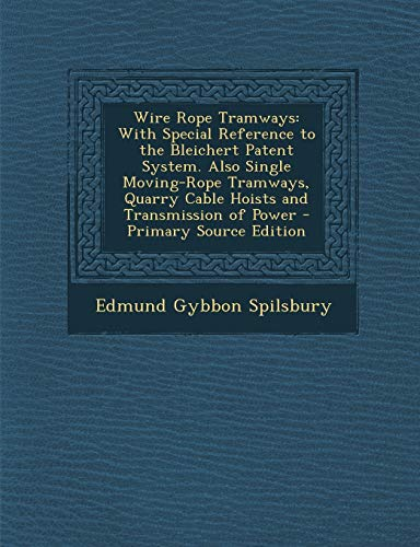 9781289721879: Wire Rope Tramways: With Special Reference to the Bleichert Patent System. Also Single Moving-Rope Tramways, Quarry Cable Hoists and Transmission of Power