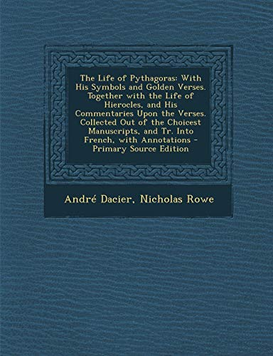 9781289723484: The Life of Pythagoras: With His Symbols and Golden Verses. Together with the Life of Hierocles, and His Commentaries Upon the Verses. Collected Out ... and Tr. Into French, with Annotations