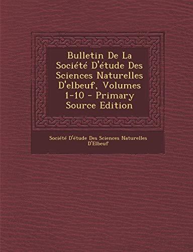 9781289724160: Bulletin De La Société D'étude Des Sciences Naturelles D'elbeuf, Volumes 1-10