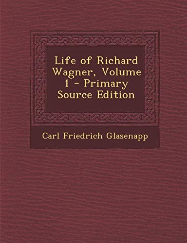 9781289728168: Life of Richard Wagner, Volume 1