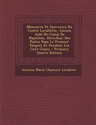 9781289730277: Memoires Et Souvenirs Du Comte Lavallette, Ancien Aide-de-Camp de Napoleon, Directeur Des Postes Sous Le Premier Empire Et Pendant Les Cent-Jours