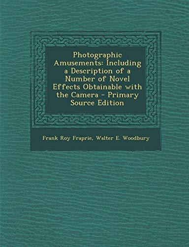 9781289731526: Photographic Amusements: Including a Description of a Number of Novel Effects Obtainable with the Camera