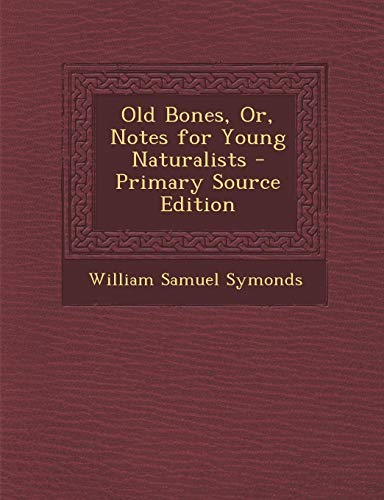 9781289733148: Old Bones, Or, Notes for Young Naturalists