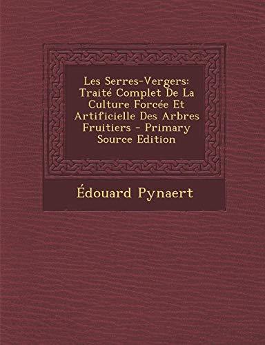 9781289734060: Les Serres-Vergers: Traite Complet de La Culture Forcee Et Artificielle Des Arbres Fruitiers (French Edition)