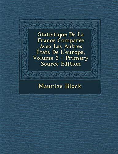 9781289736729: Statistique De La France Comparée Avec Les Autres États De L'europe, Volume 2 (French Edition)