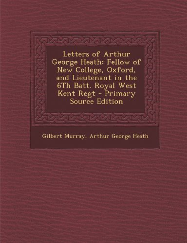 9781289738815: Letters of Arthur George Heath: Fellow of New College, Oxford, and Lieutenant in the 6Th Batt. Royal West Kent Regt