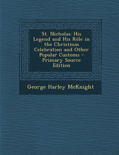 9781289739270: St. Nicholas: His Legend and His Rôle in the Christmas Celebration and Other Popular Customs