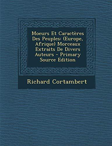 9781289740818: Moeurs Et Caracteres Des Peuples: (Europe, Afrique) Morceaux Extraits de Divers Auteurs (Primary Source)