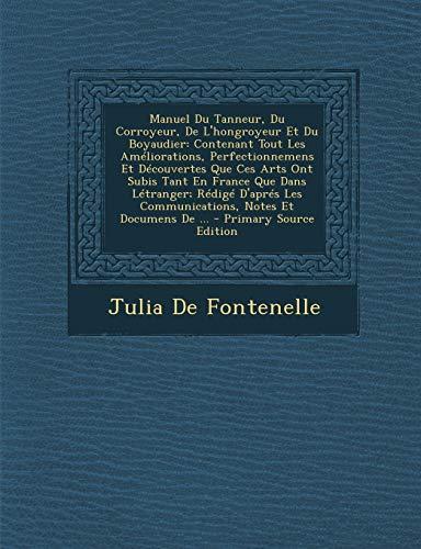 9781289746704: Manuel Du Tanneur, Du Corroyeur, de L'Hongroyeur Et Du Boyaudier: Contenant Tout Les Ameliorations, Perfectionnemens Et Decouvertes Que Ces Arts Ont S (French Edition)