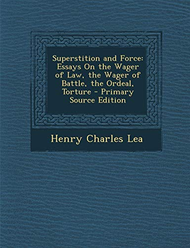 9781289749224: Superstition and Force: Essays on the Wager of Law, the Wager of Battle, the Ordeal, Torture