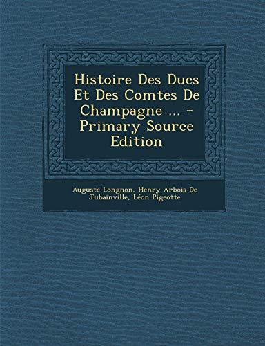 9781289757519: Histoire Des Ducs Et Des Comtes de Champagne ...