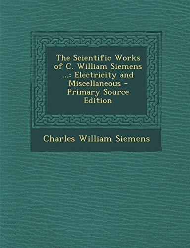 9781289764166: Scientific Works of C. William Siemens ...: Electricity and Miscellaneous