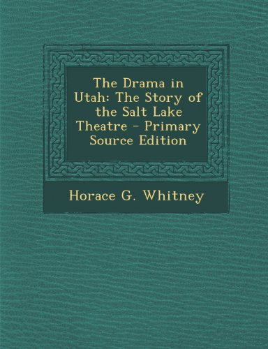 9781289765279: The Drama in Utah: The Story of the Salt Lake Theatre