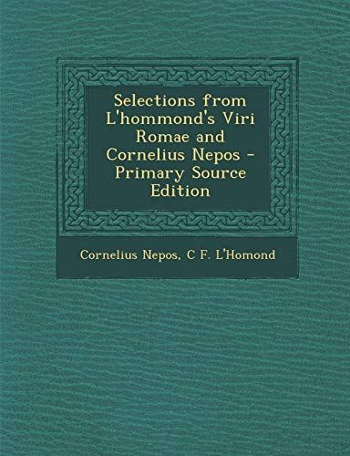 9781289769857: Selections from L'hommond's Viri Romae and Cornelius Nepos - Primary Source Edition