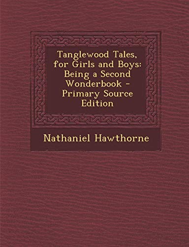 9781289771386: Tanglewood Tales, for Girls and Boys: Being a Second Wonderbook