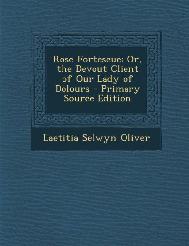 9781289776602: Rose Fortescue: Or, the Devout Client of Our Lady of Dolours