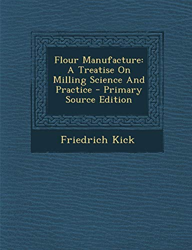 9781289780616: Flour Manufacture: A Treatise On Milling Science And Practice